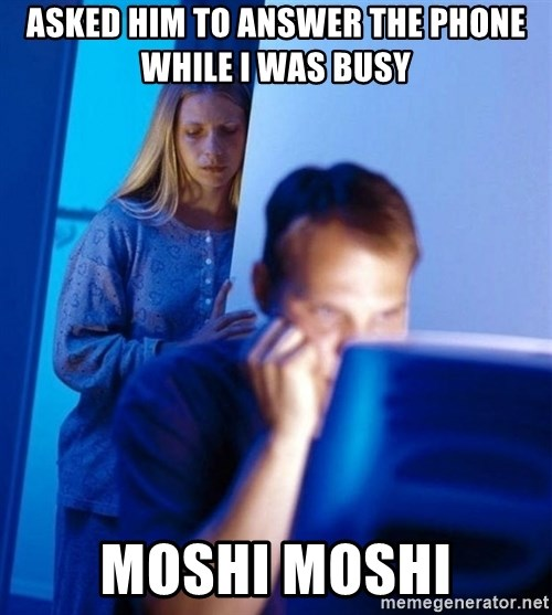 Redditors Wife - asked him to answer the phone while i was busy moshi moshi