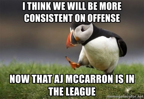 Unpopular Opinion Puffin - i THINK WE WILL BE MORE CONSISTENT ON OFFENSE NOW THAT aj mCCARRON IS IN THE LEAGUE