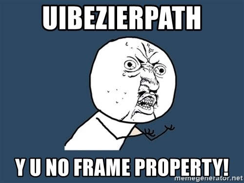 Y U No - UIBEZIERPATH Y U NO FRAME PROPERTY!