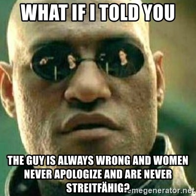 What If I Told You - What If I Told You The Guy Is Always Wrong And Women Never Apologize And Are Never Streitfähig?