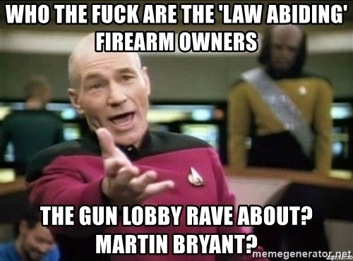 Why the fuck - WHO THE FUCK ARE THE 'LAW ABIDING' FIREARM OWNERS THE GUN LOBBY RAVE ABOUT? MARTIN BRYANT?