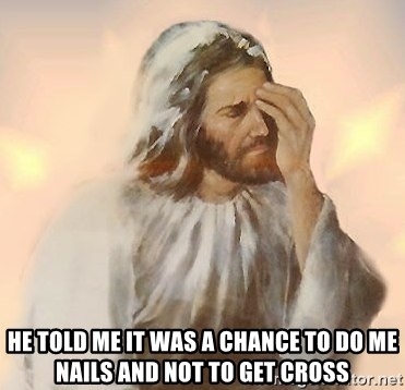 Facepalm Jesus -  he told me it was a chance to do me nails and not to get cross