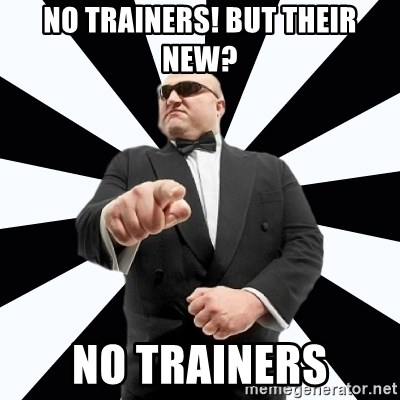 Bastardly Bouncer - No trainers! But their new? No trainers