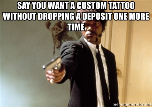 Samuel L Jackson - Say you want a custom tattoo without dropping a deposit one more time