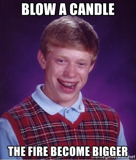 Bad Luck Brian - blow a candle the fire become bigger