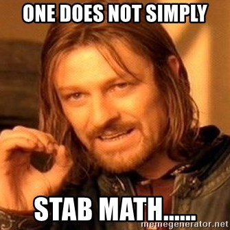 One Does Not Simply - One does not simply stab math......