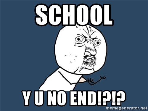 Y U No - School Y U no end!?!?
