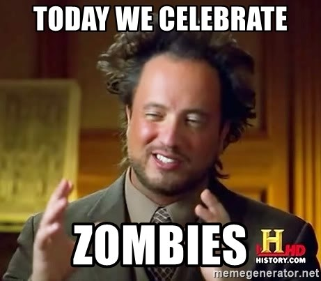 Ancient Aliens - today we celebrate zombies