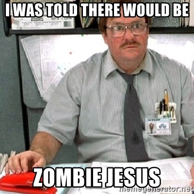 milton - I was told there would be Zombie Jesus