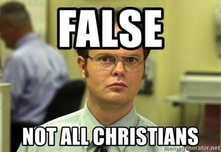 False guy - FALSE NOT ALL CHRISTIANS