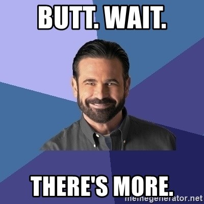 Billy Mays - Butt. Wait.  There's more.