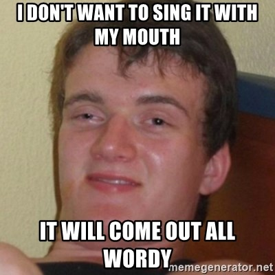 Stoner Guy - I don't want to sing it with my mouth It will come out all wordy