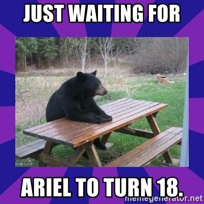 waiting bear - Just waiting for  Ariel to turn 18.