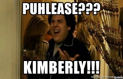Fuck me right - Puhlease??? Kimberly!!!