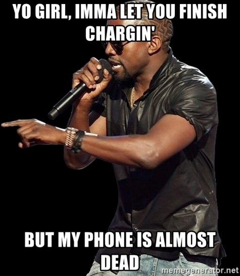 Kanye West - Yo girl, Imma let you finish chargin' but my phone is almost dead