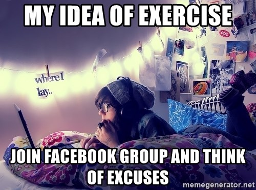 Tumblr Girl - My idea of exercise JOIN facebook group and think of excuses