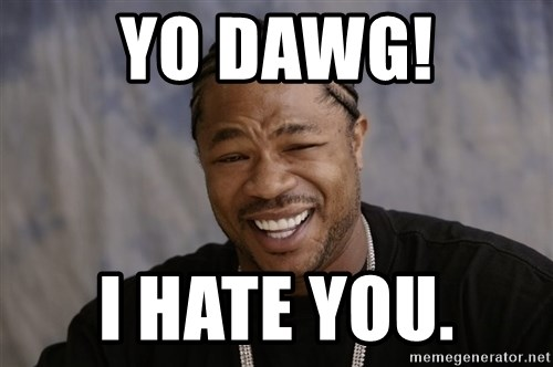Xzibit Epic Mealtime - Yo dawg! I hate you.