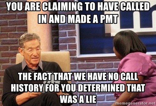 Maury Lie Detector - You are claiming to have called in and made a pmt the fact that we have no call history for you determined that was a lie