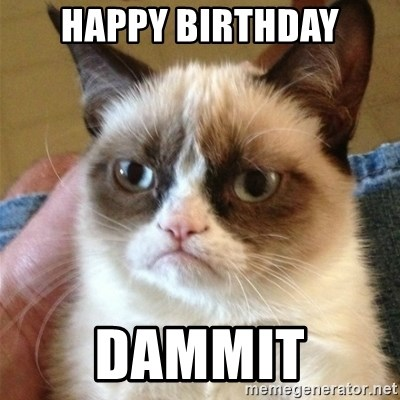 Grumpy Cat  - Happy birthday dammit