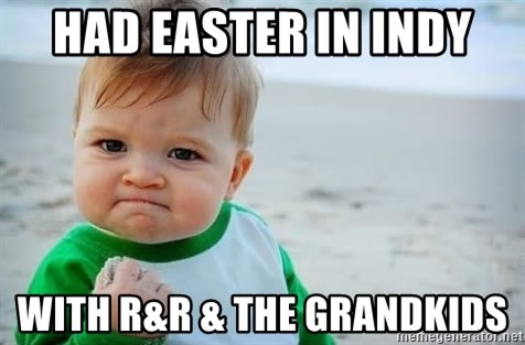 fist pump baby - HAD EASTER IN INDY WITH R&R & the GRANDKIDS