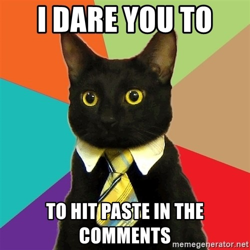 Business Cat - I dare you to  To hit paste in the comments