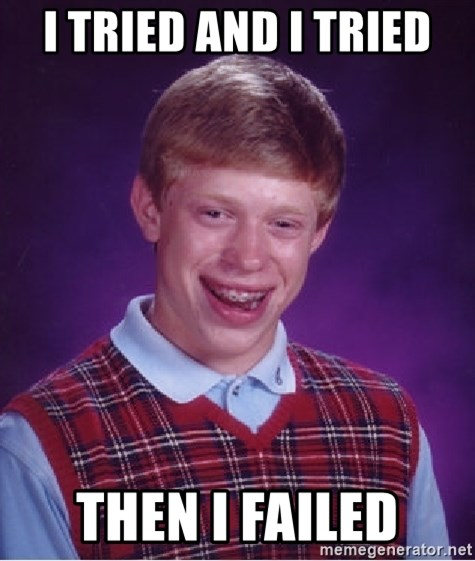 Bad Luck Brian - I Tried And I Tried then i Failed