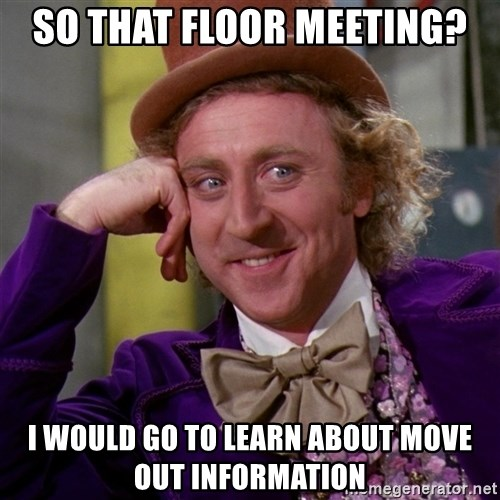Willy Wonka - So that floor meeting? I would go to learn about move out information
