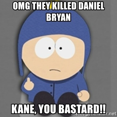 South Park Craig - OMG THEY KILLED DANIEL BRYAN KANE, YOU BASTARD!!