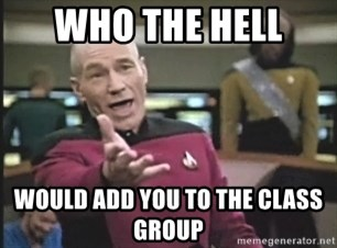 Captain Picard - who the hell  would add you to the class group