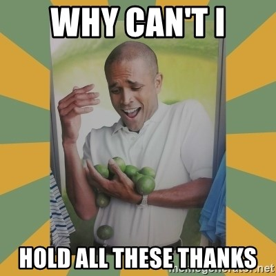 Why can't I hold all these limes - Why can't i hold all these thanks