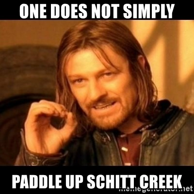 Does not simply walk into mordor Boromir  - one does not simply paddle up schitt Creek