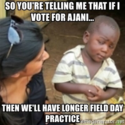 Skeptical african kid  - So You're telling me that if i vote for ajani... then we'll have longer field day practice