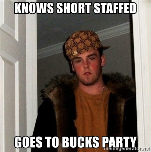 knows short staffed goes to bucks party knows short staffed goes to bucks party scumbag steve meme