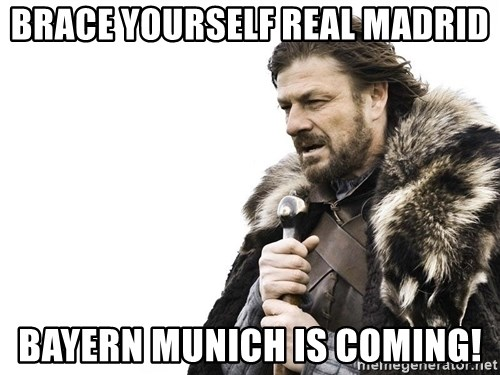 Winter is Coming - brace yourself real madrid Bayern munich is coming!