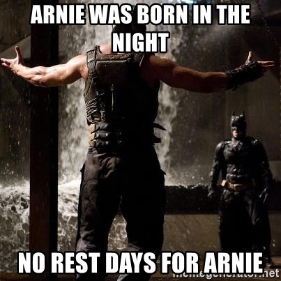 Bane Let the Games Begin - Arnie was born in the night No rest days for Arnie