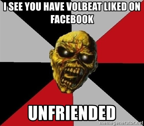 Eddie the Head - I see you have Volbeat liked on Facebook Unfriended