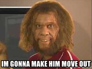 Geico Caveman -  im gonna make him move out