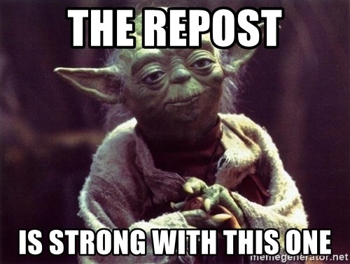 Yoda - the repost is strong with this one