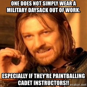 One Does Not Simply - One does not simply wear a military daysack out of work. Especially if they're paintballing cadet instructors!!