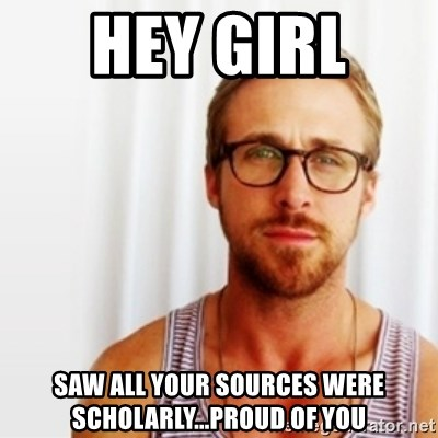 Ryan Gosling Hey  - hey girl  saw all your sources were scholarly...proud of you