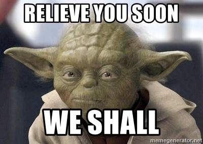 Master Yoda - Relieve you soon  We shall