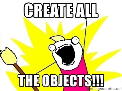 X ALL THE THINGS - create all the objects!!!