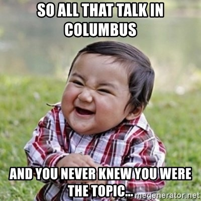 evil toddler kid2 - so all that talk in columbus and you never knew you were the topic...