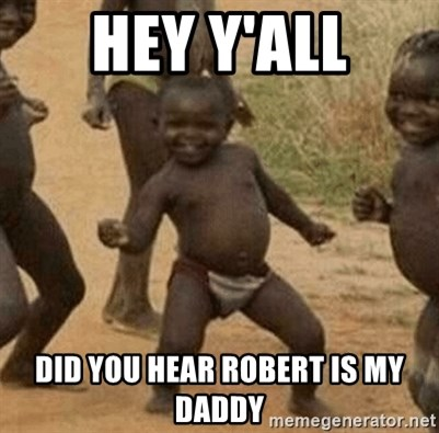 Success African Kid - hey y'all did you hear Robert is my daddy