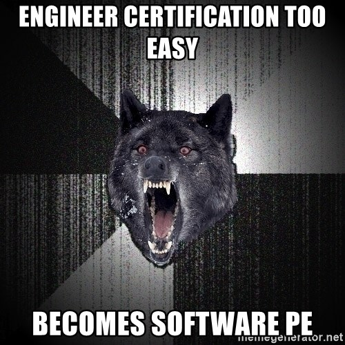 Insanity Wolf - Engineer Certification Too easy BECOMES Software PE