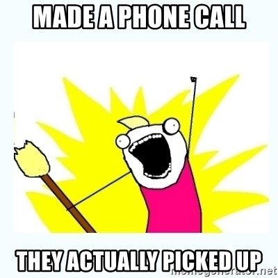 All the things - Made a phone call they actually picked up