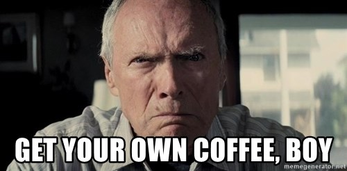 Racist Clint Eastwood -  get your own coffee, boy