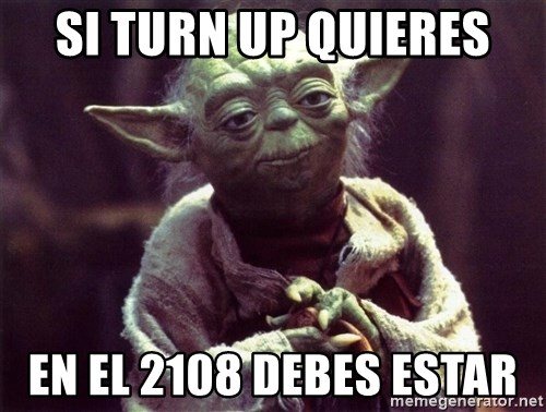 Yoda - Si Turn up Quieres En el 2108 debes estar