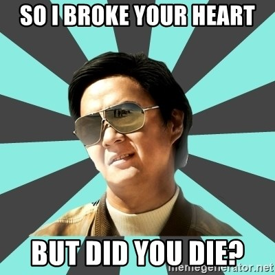 mr chow - So I broke your heart But did you die?