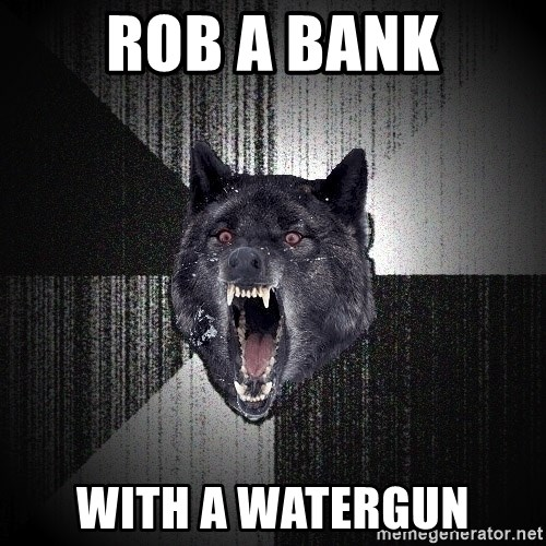 Insanity Wolf - Rob a bank With a watergun